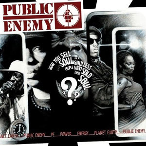 Public Enemy - How You Sell Soul to a Soulless People Who Sold T